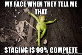 Kermit Meme My Face When - my face when they tell me that staging is 99 complete kermit the