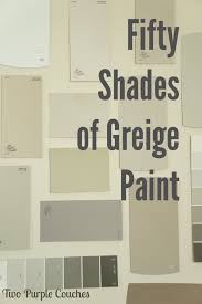 fifty shades of greige paint greige paint fifty shades and spaces
