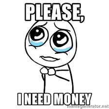I Need Money Meme - please i need money pleaseguy meme generator