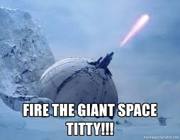 Titty Memes - fire the giant space titty space titty meme generator