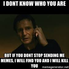 Find Me Memes - i dont know who you are but if you dont stop sending me memes i