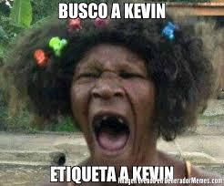 Memes De Kevin - busco a kevin etiqueta a kevin meme de qye cukoa imagenes