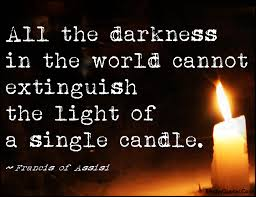 lights of the world address all the darkness in the world cannot extinguish the light of a