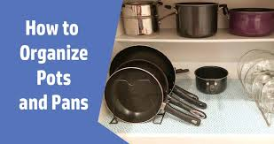 how to organize pots and pans in a cupboard how to organize pots and pans my worlds