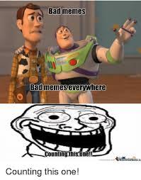 Everywhere Meme - bad memes bad memes everywhere countingthisone memecentercom