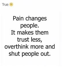 People Change Memes - true pain changes people it makes them trust less overthink more