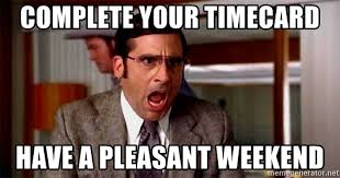 Timecard Meme - complete your timecard have a pleasant weekend brick tamland