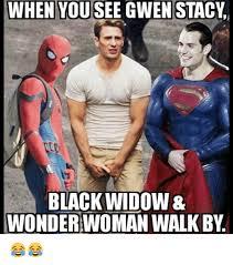 Stacy Meme - when you see gwen stacy black widow wonderwoman walk by