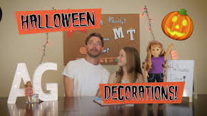 diy american doll halloween decor american family youtube