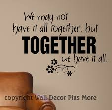 Wall Stickers For Home Decoration by We May Not Have It All Together Family Wall Quotes Wall Decal