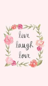Live Laugh And Love by Live Laugh Love Wallpaper