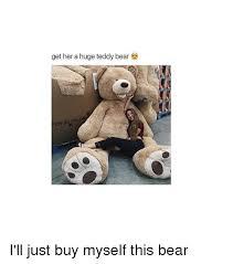 Teddy Bear Meme - get her a huge teddy bear un 93 plus i ll just buy myself this