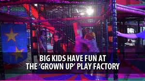 the grown up play factory big at