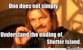 Shutter Island Meme - i m so confused by daksaysso meme center