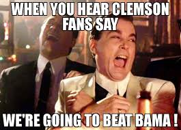 Clemson Memes - when you hear clemson fans say we re going to beat bama meme