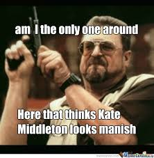 Kate Middleton Meme - manish looking kate middleton by nickolas352 meme center