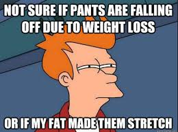 Funny Weight Loss Memes - i thnk it s my fat stretching my pants funny stuff