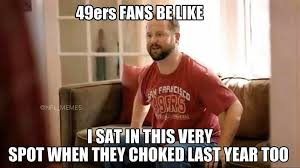 Choke Meme - 22 meme internet 49ers fans be like i sat in this very spot when