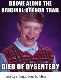 Oregon Trail Meme - drove along the original oregon trail died of dysentery it always
