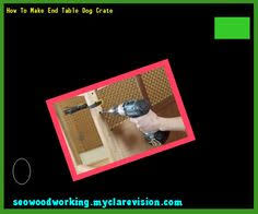 How To Make End Table Dog Crate build a dog crate end table 122725 woodworking plans and
