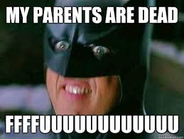 Being A Parent Meme - image 355855 my parents are dead batman slapping robin