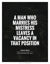 Wedding Quotes Oscar Wilde A Man Who Marries His Mistress Leaves A Vacancy In That Position
