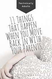 things that happen when you 11 things that happen when you move back in with your parents