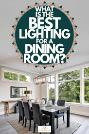 what is the best lighting for what is the best lighting for a dining room home decor bliss
