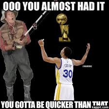 Gotta Be Quicker Than That Meme - ooo you almost had it you gotta be quicker than that