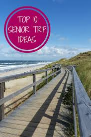 high school senior trips top 10 senior trip ideas travel senior trip