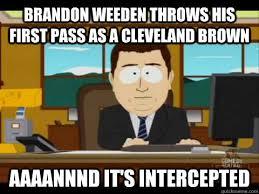 Brandon Weeden Memes - brandon weeden throws his first pass as a cleveland brown aaaannnd