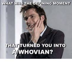 Memes Define - what was the defining moment turned you into whovian meme on me me