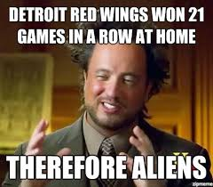 Red Wings Meme - ancient aliens detroit red wings won 21 games in a row at home