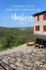 the vineyard farmhouse in umbria italy our next adventure