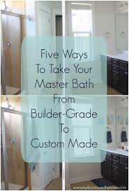 borrowed heaven master bath builder grade to custom made in five