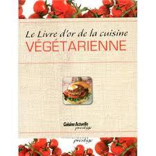 livre cuisine fnac livre d or de la cuisine végétarienne cartonné collectif