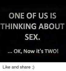 Sex Meme Pics - one of us is thinking about sex ok now it s two like and share