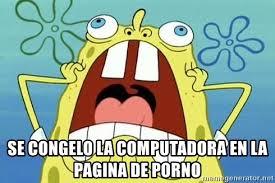 Memes De Porno - se congelo la computadora en la pagina de porno enraged