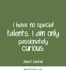 sayings about inspirational i no special talents i am only