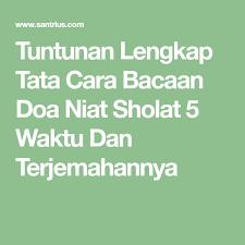 tutorial sholat dan bacaannya tuntunan lengkap tata cara bacaan doa niat sholat 5 waktu dan