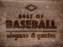 best of baseball slogans and quotes in left field