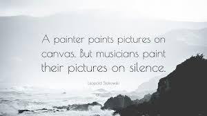 a painter leopold stokowski quote u201ca painter paints pictures on canvas but
