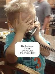 Computer Grandma Meme - no grandma listen double click the chrome icon