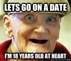 Old Guy Meme - creepy dating guy meme