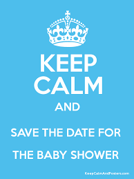 save the date baby shower keep calm and save the date for the baby shower keep calm and