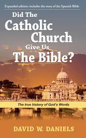 did the catholic church give us the bible david w daniels jack