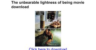 The Unbearable Lightness Of Being Movie The Unbearable Lightness Of Being Movie Download Google Docs