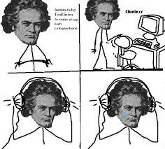 Beethoven Meme - image 66202 today i will listen to some x know your meme