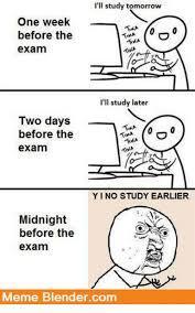 Meme Blender - i ll study tomorrow one week before the exam i ll study later two