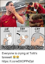 Try Not To Cry Meme - so football lie try cry a lot down not to cry football fans right